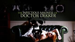 The Infectious Madness of Doctor Dekker video 9